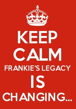 Keep Calm Frankie's Legacy is Changing