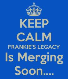 keep-calm-frankie-s-legacy-is-merging-soon-3-page-001